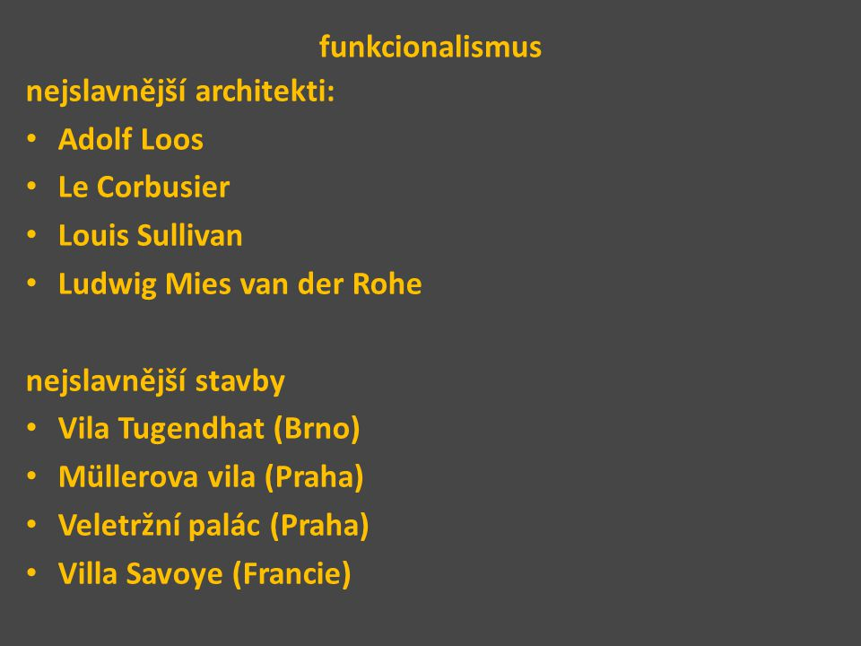 funkcionalismus nejslavnější architekti: Adolf Loos. Le Corbusier. Louis Sullivan. Ludwig Mies van der Rohe.