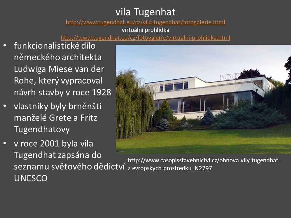 vila Tugenhat http://www. tugendhat. eu/cz/vila-tugendhat/fotogalerie