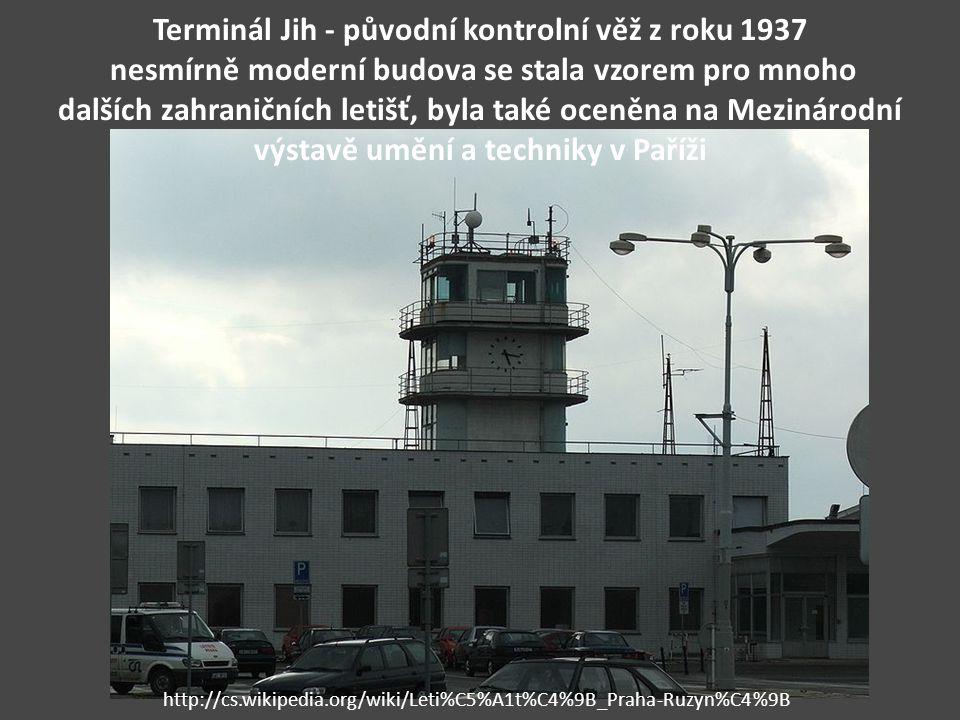 Terminál Jih - původní kontrolní věž z roku 1937 nesmírně moderní budova se stala vzorem pro mnoho dalších zahraničních letišť, byla také oceněna na Mezinárodní výstavě umění a techniky v Paříži