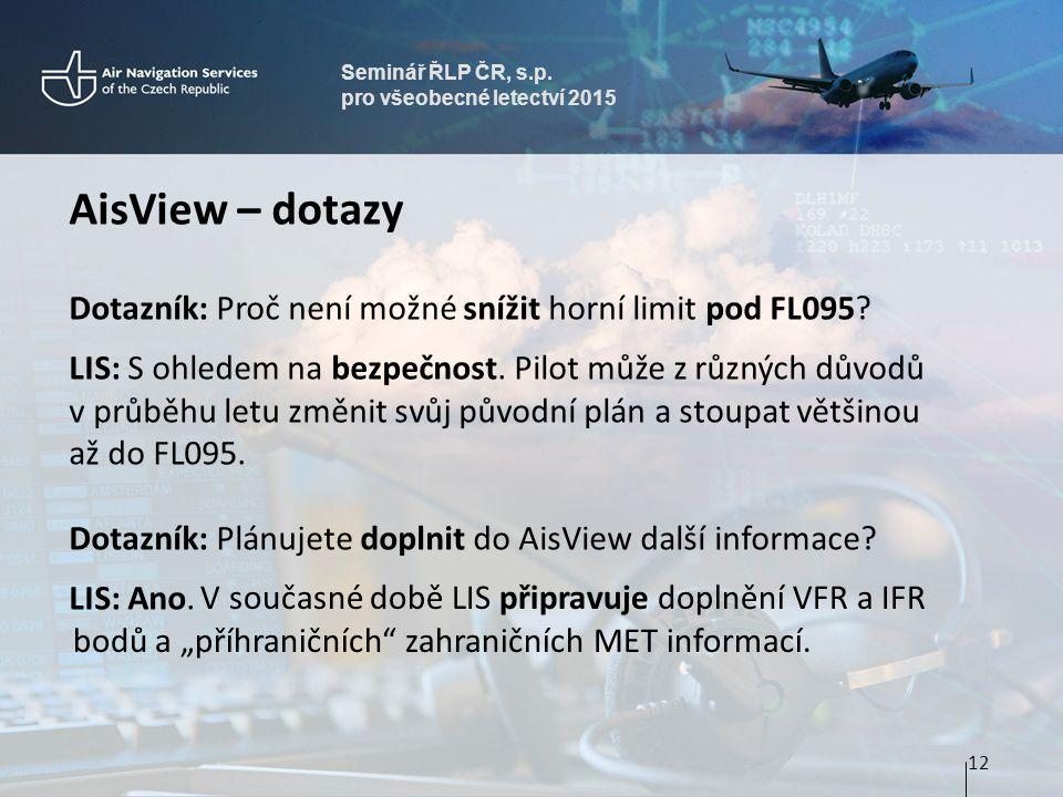 Seminář ŘLP ČR, s.p. pro všeobecné letectví 2015. AisView – dotazy. Dotazník: Proč není možné snížit horní limit pod FL095