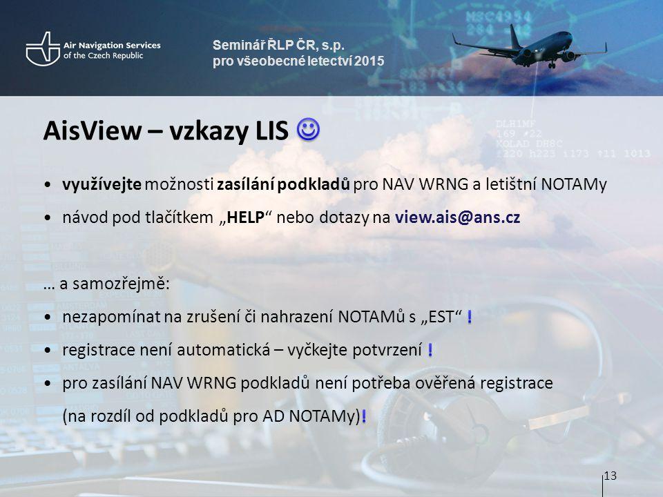 Seminář ŘLP ČR, s.p. pro všeobecné letectví 2015. AisView – vzkazy LIS  využívejte možnosti zasílání podkladů pro NAV WRNG a letištní NOTAMy.