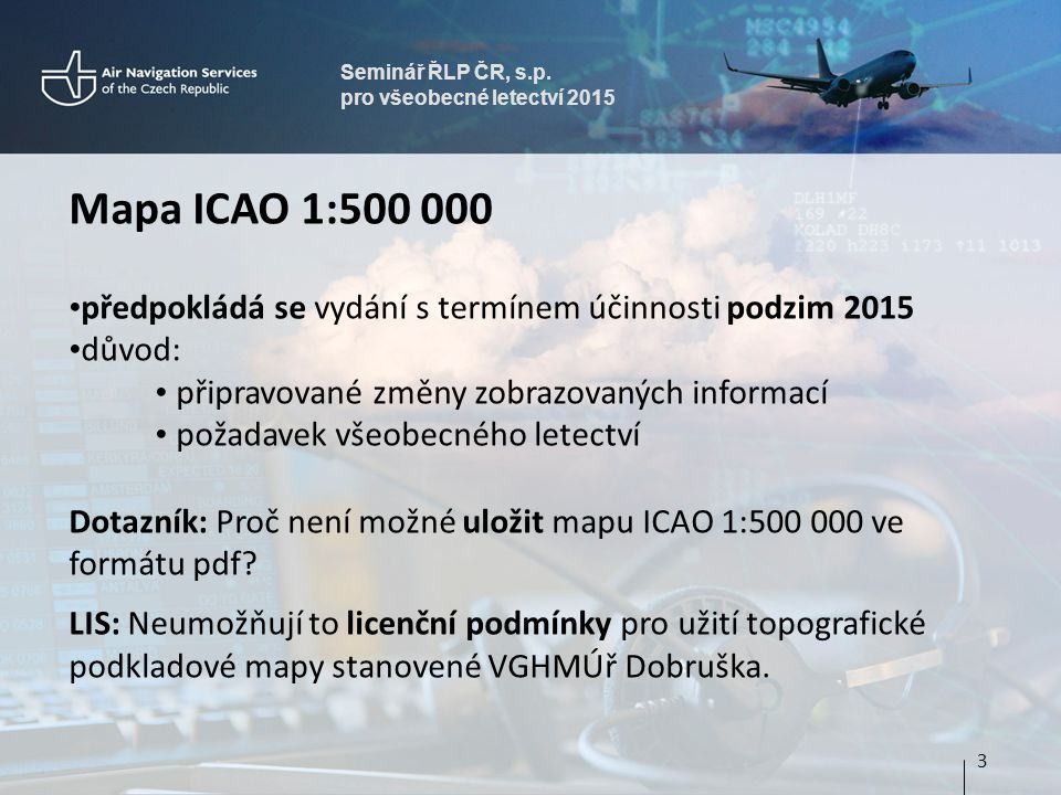 Seminář ŘLP ČR, s.p. pro všeobecné letectví 2015. Mapa ICAO 1:500 000. předpokládá se vydání s termínem účinnosti podzim 2015.