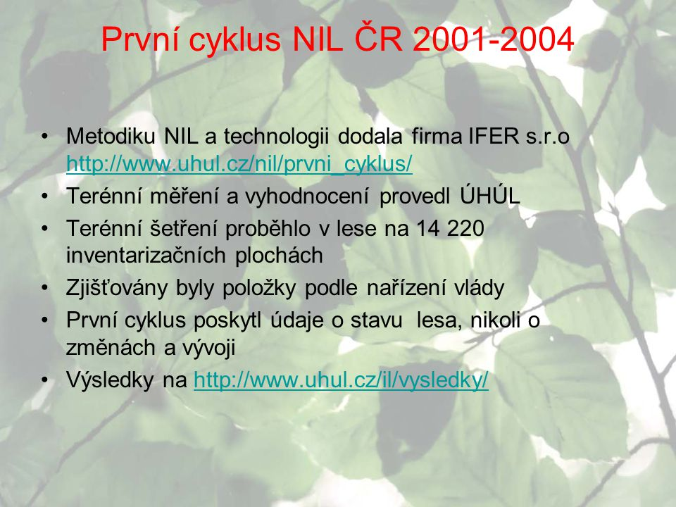 První cyklus NIL ČR 2001-2004 Metodiku NIL a technologii dodala firma IFER s.r.o http://www.uhul.cz/nil/prvni_cyklus/