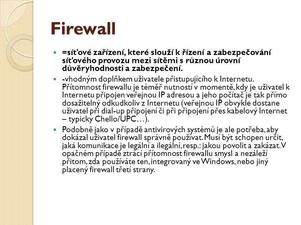Firewall =síťové zařízení, které slouží k řízení a zabezpečování síťového provozu mezi sítěmi s různou úrovní důvěryhodnosti a zabezpečení.