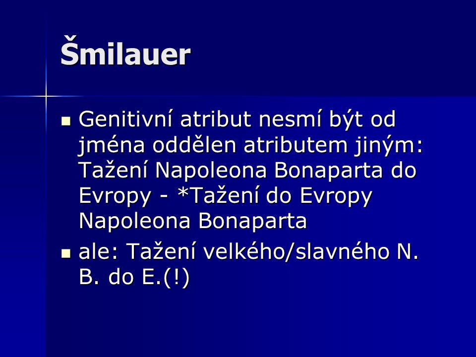Šmilauer Genitivní atribut nesmí být od jména oddělen atributem jiným: Tažení Napoleona Bonaparta do Evropy - *Tažení do Evropy Napoleona Bonaparta.