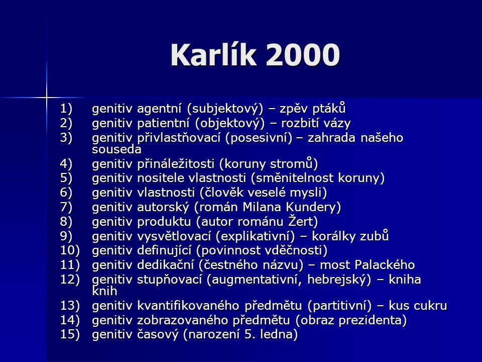Karlík 2000 1) genitiv agentní (subjektový) – zpěv ptáků