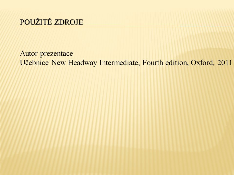 POUŽITÉ ZDROJE Autor prezentace Učebnice New Headway Intermediate, Fourth edition, Oxford, 2011
