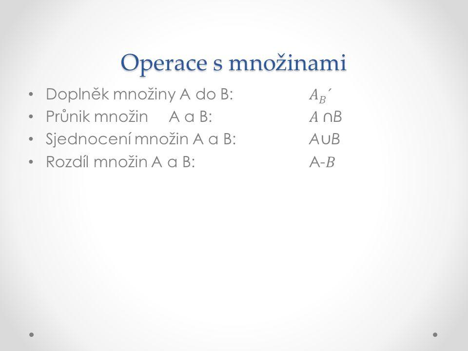 Operace s množinami Doplněk množiny A do B: 𝐴 𝐵 ´