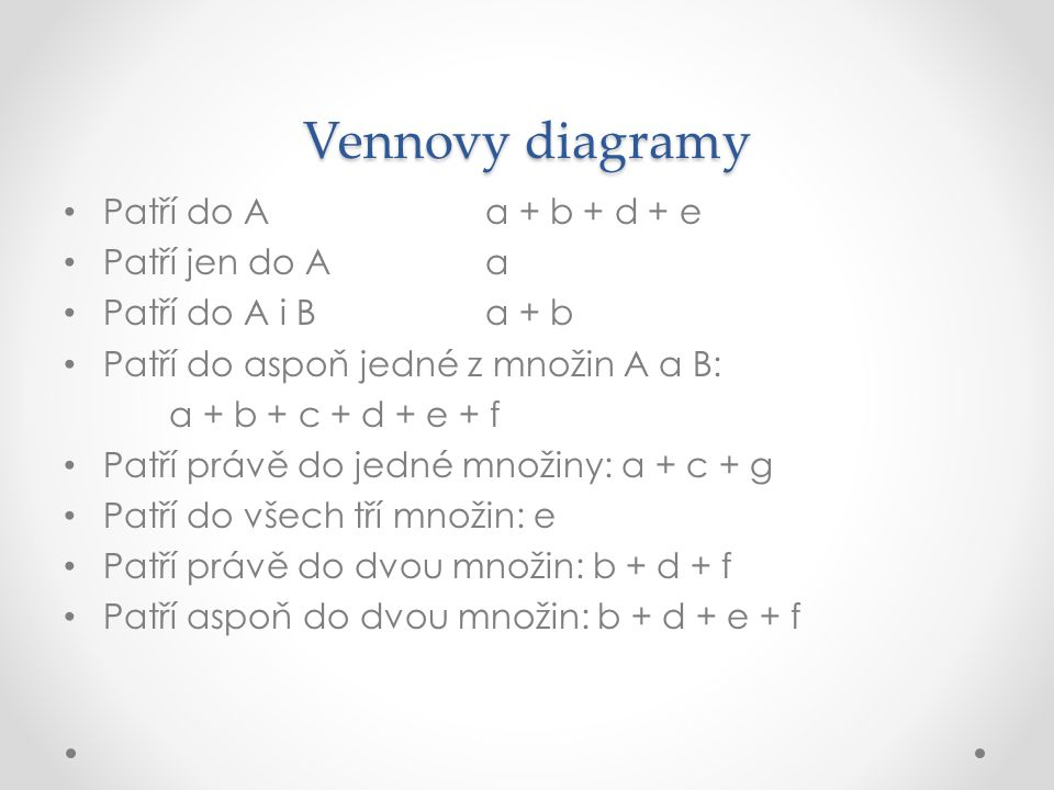 Vennovy diagramy Patří do A a + b + d + e Patří jen do A a