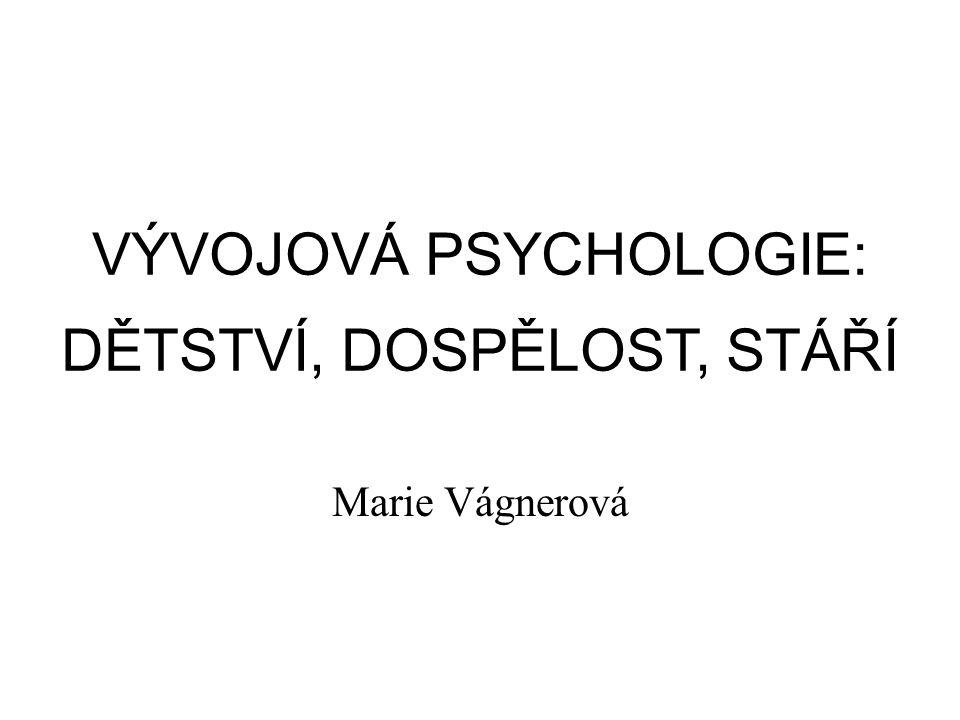 VÝVOJOVÁ PSYCHOLOGIE: DĚTSTVÍ, DOSPĚLOST, STÁŘÍ