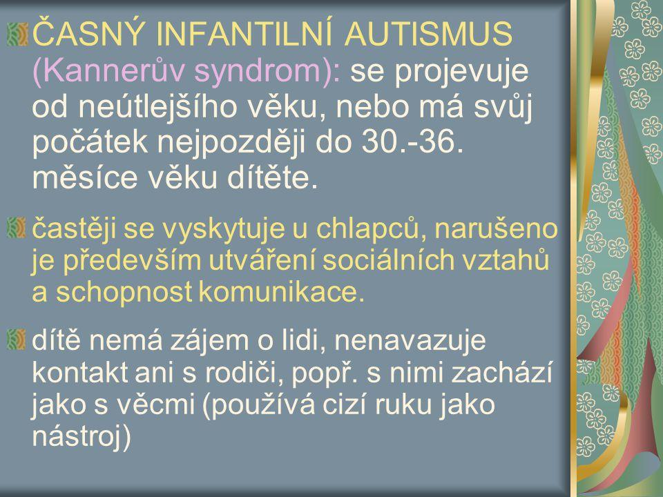 ČASNÝ INFANTILNÍ AUTISMUS (Kannerův syndrom): se projevuje od neútlejšího věku, nebo má svůj počátek nejpozději do 30.-36. měsíce věku dítěte.