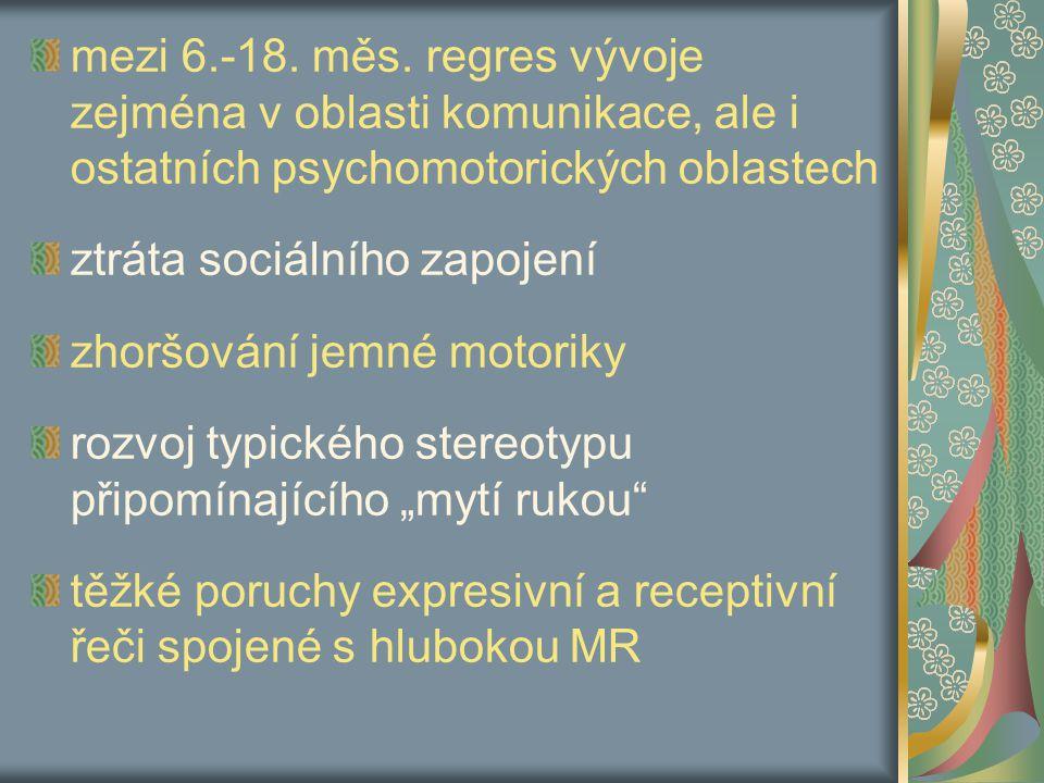 mezi 6.-18. měs. regres vývoje zejména v oblasti komunikace, ale i ostatních psychomotorických oblastech