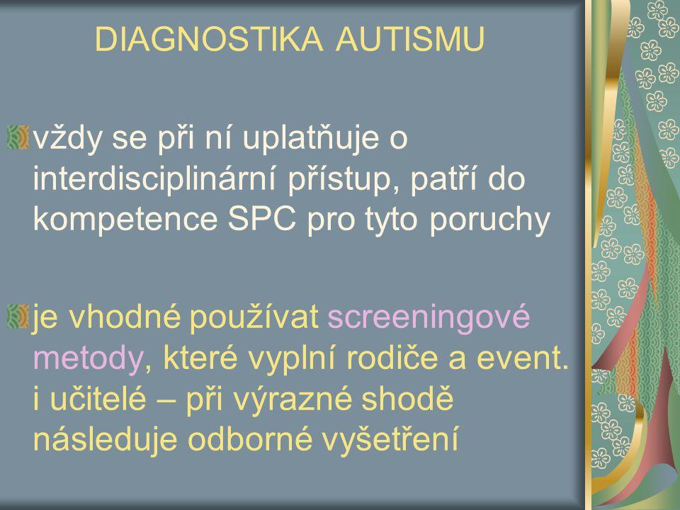DIAGNOSTIKA AUTISMU vždy se při ní uplatňuje o interdisciplinární přístup, patří do kompetence SPC pro tyto poruchy.