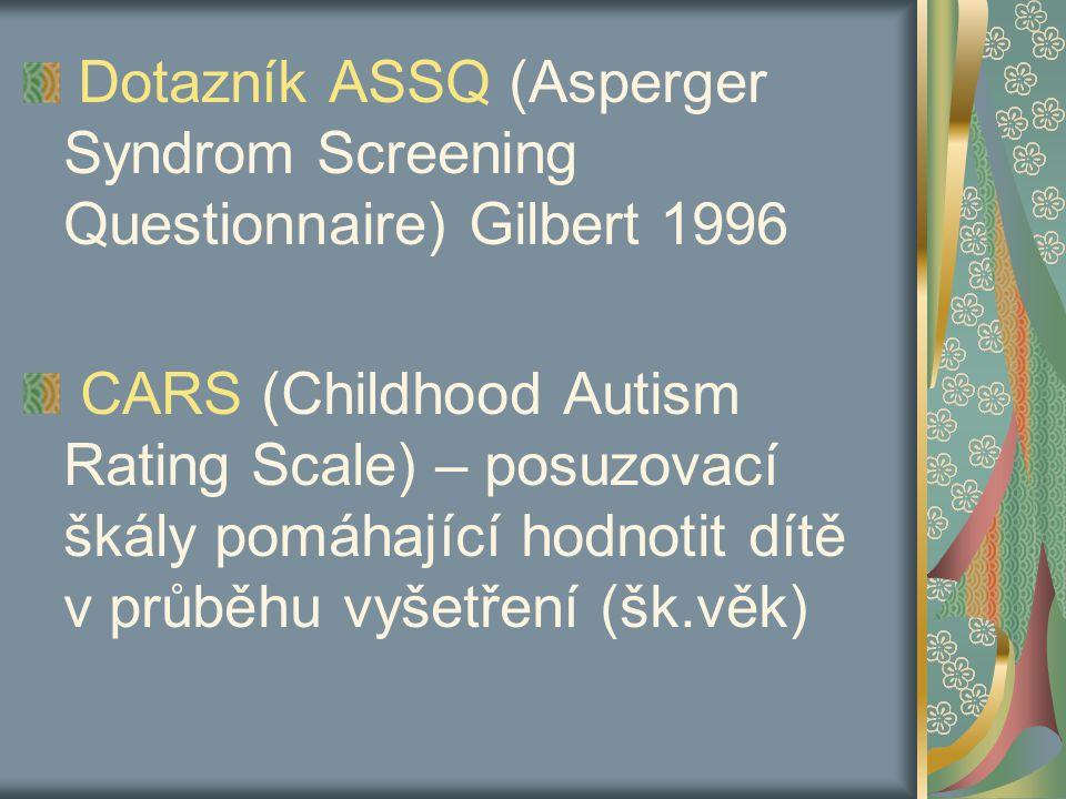 Dotazník ASSQ (Asperger Syndrom Screening Questionnaire) Gilbert 1996