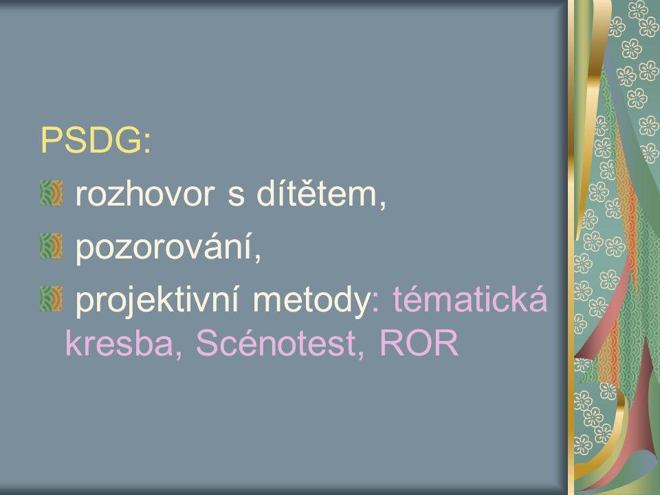 PSDG: rozhovor s dítětem, pozorování, projektivní metody: tématická kresba, Scénotest, ROR