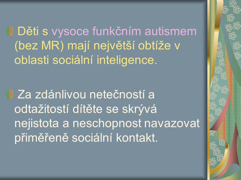 Děti s vysoce funkčním autismem (bez MR) mají největší obtíže v oblasti sociální inteligence.