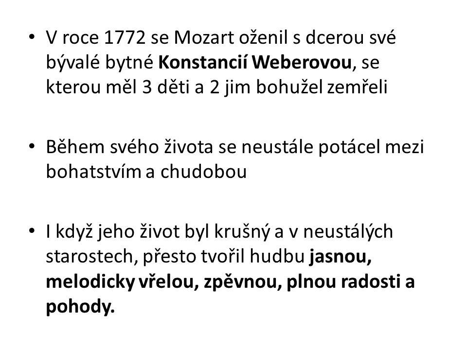 V roce 1772 se Mozart oženil s dcerou své bývalé bytné Konstancií Weberovou, se kterou měl 3 děti a 2 jim bohužel zemřeli