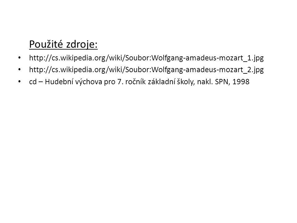 Použité zdroje: http://cs.wikipedia.org/wiki/Soubor:Wolfgang-amadeus-mozart_1.jpg. http://cs.wikipedia.org/wiki/Soubor:Wolfgang-amadeus-mozart_2.jpg.