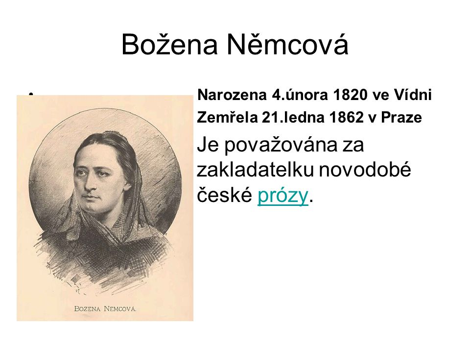 Božena Němcová Je považována za zakladatelku novodobé české prózy.