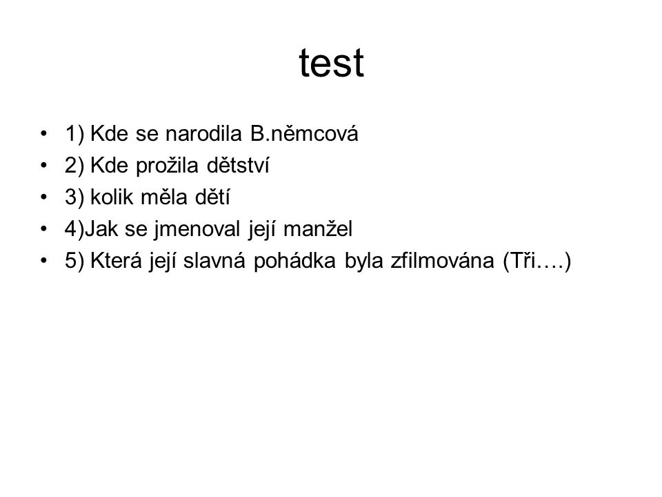 test 1) Kde se narodila B.němcová 2) Kde prožila dětství