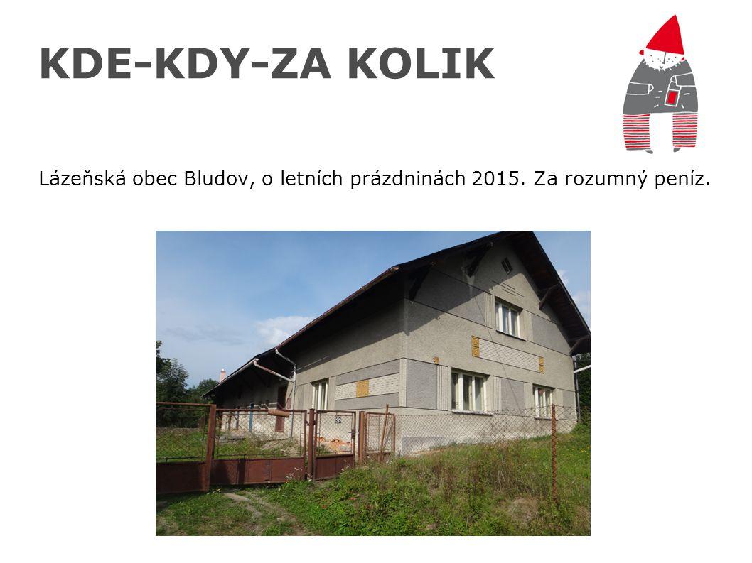 KDE-KDY-ZA KOLIK Lázeňská obec Bludov, o letních prázdninách 2015. Za rozumný peníz.