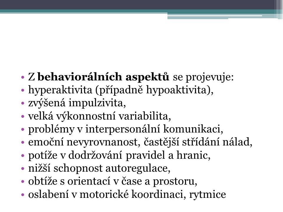 Z behaviorálních aspektů se projevuje: