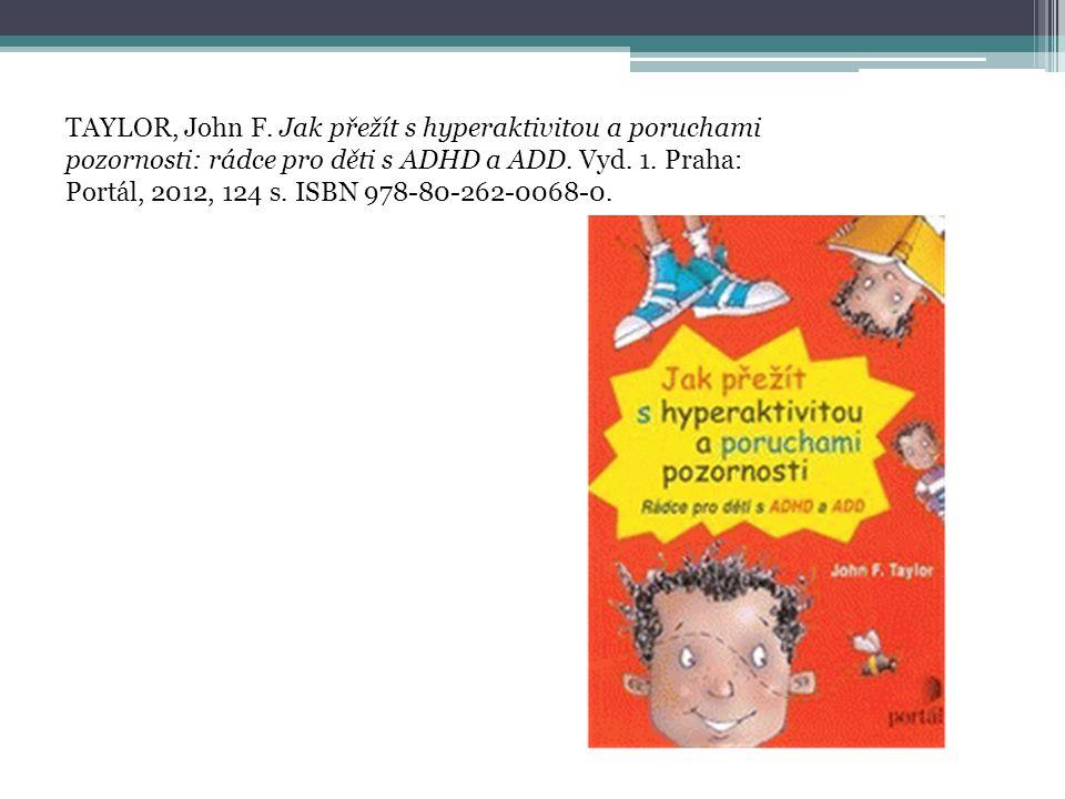 TAYLOR, John F. Jak přežít s hyperaktivitou a poruchami pozornosti: rádce pro děti s ADHD a ADD.