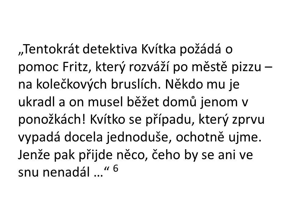 """""""Tentokrát detektiva Kvítka požádá o pomoc Fritz, který rozváží po městě pizzu – na kolečkových bruslích."""