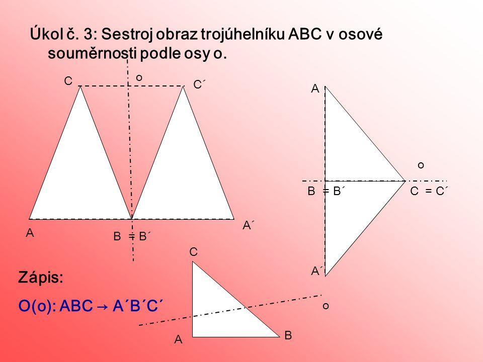 Úkol č. 3: Sestroj obraz trojúhelníku ABC v osové souměrnosti podle osy o.