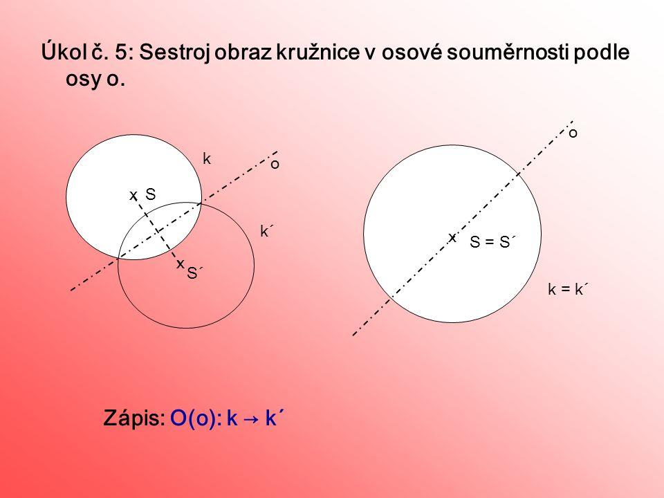 Úkol č. 5: Sestroj obraz kružnice v osové souměrnosti podle osy o.