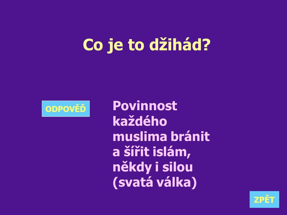 Co je to džihád Povinnost každého muslima bránit a šířit islám, někdy i silou (svatá válka) ODPOVĚĎ.