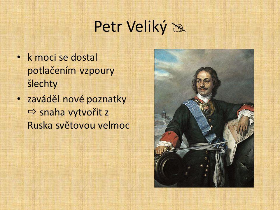 Petr Veliký  k moci se dostal potlačením vzpoury šlechty