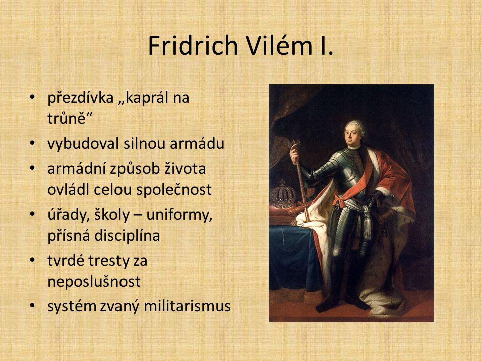 """Fridrich Vilém I. přezdívka """"kaprál na trůně vybudoval silnou armádu"""