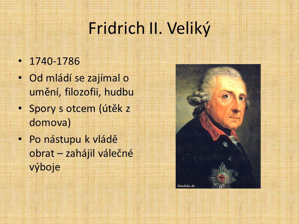 Fridrich II. Veliký 1740-1786. Od mládí se zajímal o umění, filozofii, hudbu. Spory s otcem (útěk z domova)