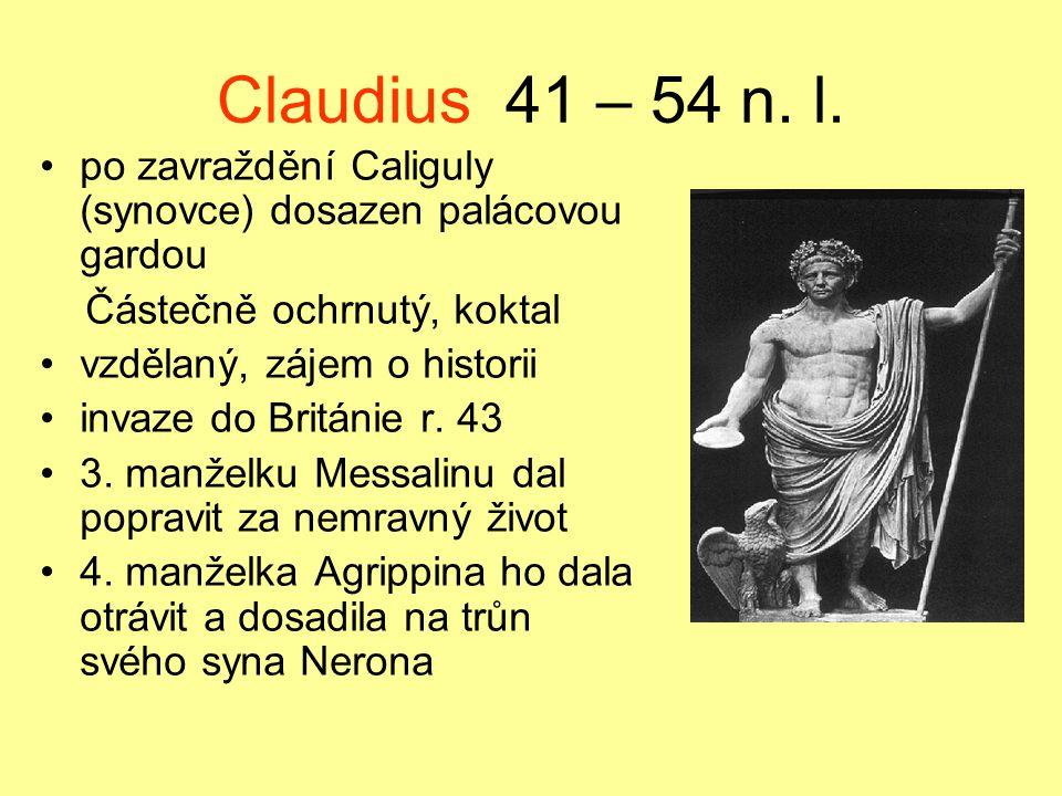 Claudius 41 – 54 n. l. po zavraždění Caliguly (synovce) dosazen palácovou gardou. Částečně ochrnutý, koktal.