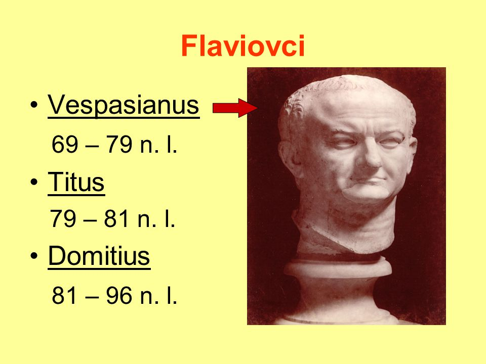 Flaviovci Vespasianus 69 – 79 n. l. Titus Domitius 81 – 96 n. l.