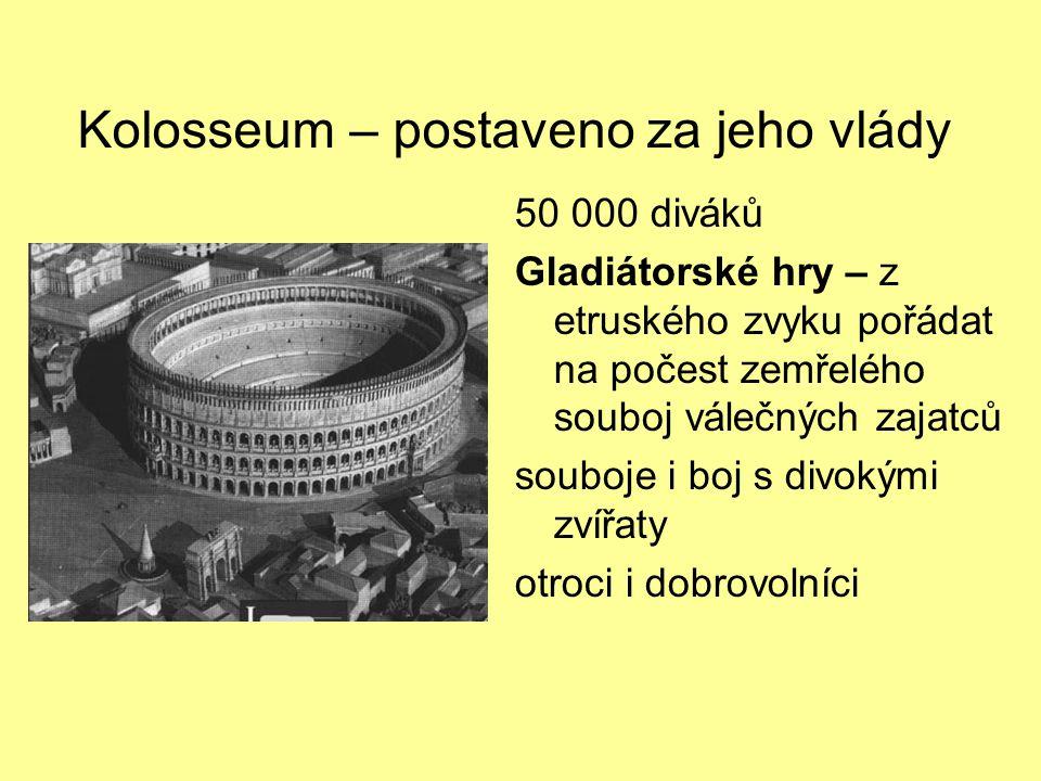 Kolosseum – postaveno za jeho vlády