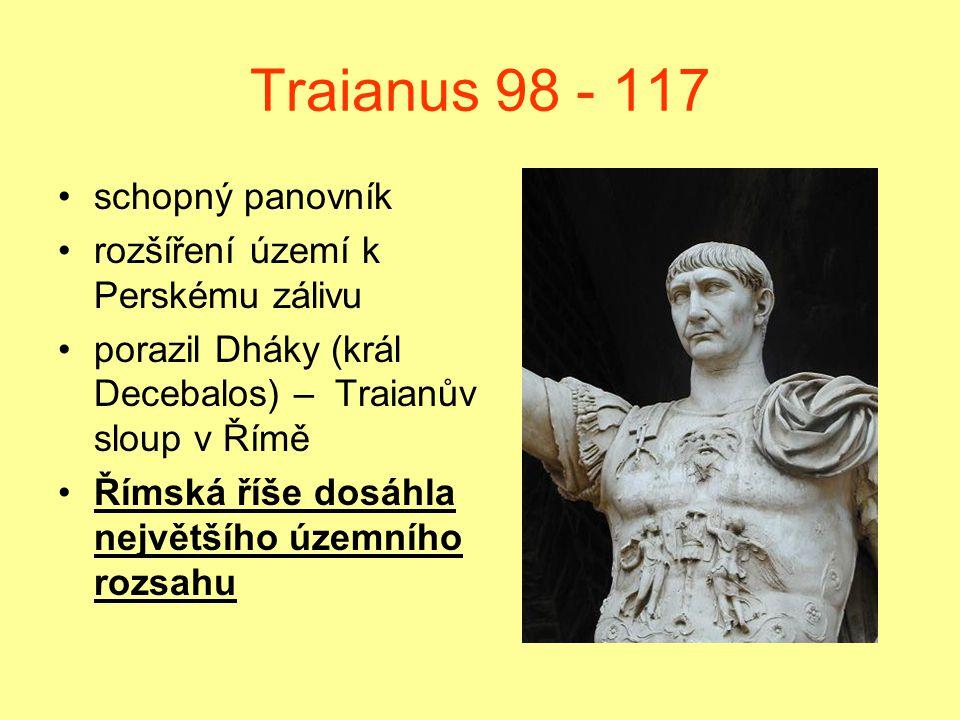Traianus 98 - 117 schopný panovník rozšíření území k Perskému zálivu