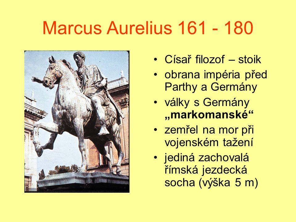 Marcus Aurelius 161 - 180 Císař filozof – stoik