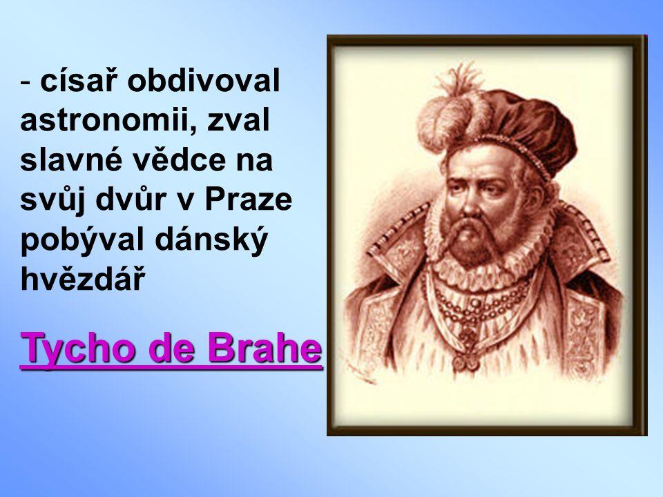 císař obdivoval astronomii, zval slavné vědce na svůj dvůr v Praze pobýval dánský hvězdář