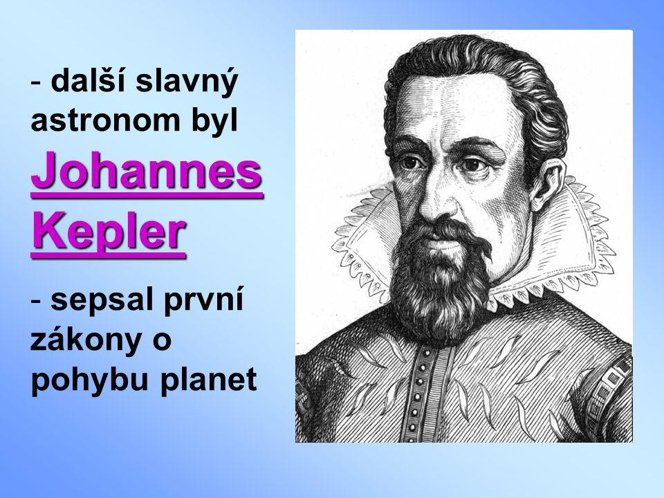 další slavný astronom byl Johannes Kepler