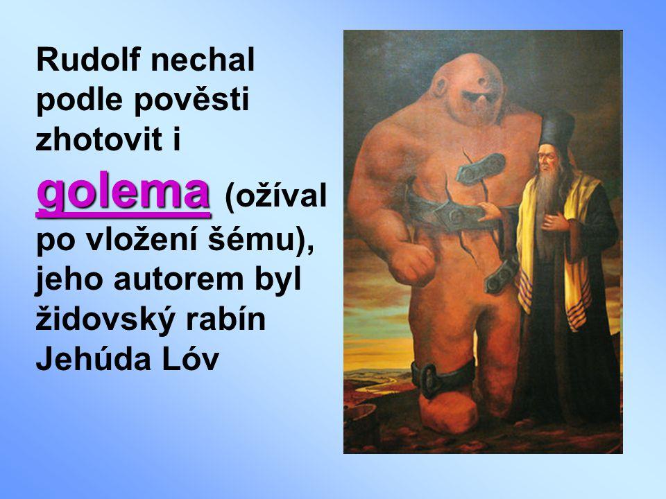 Rudolf nechal podle pověsti zhotovit i golema (ožíval po vložení šému), jeho autorem byl židovský rabín Jehúda Lóv