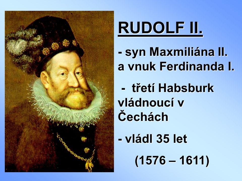 RUDOLF II. - syn Maxmiliána II. a vnuk Ferdinanda I.