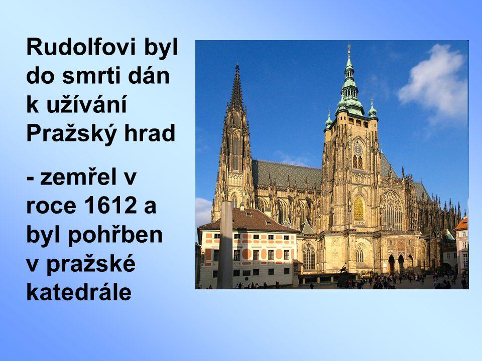 Rudolfovi byl do smrti dán k užívání Pražský hrad