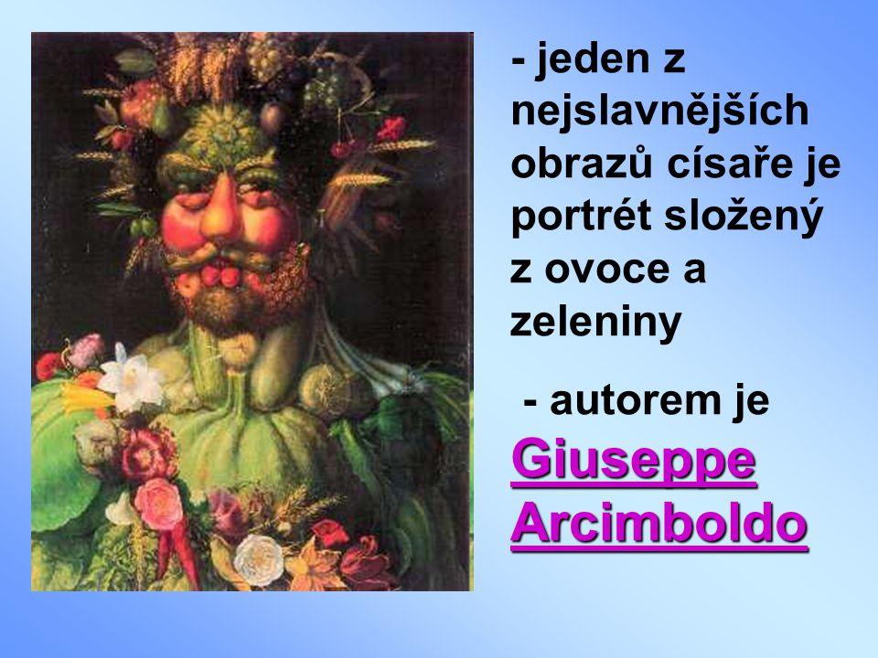 - jeden z nejslavnějších obrazů císaře je portrét složený z ovoce a zeleniny