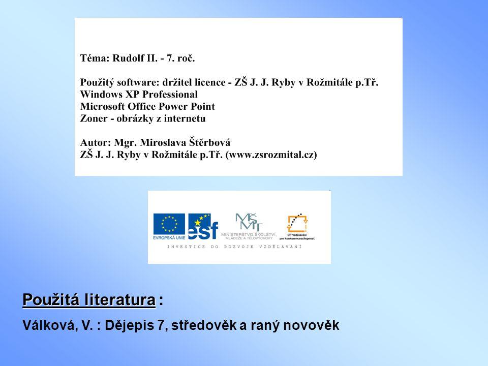 Použitá literatura : Válková, V. : Dějepis 7, středověk a raný novověk