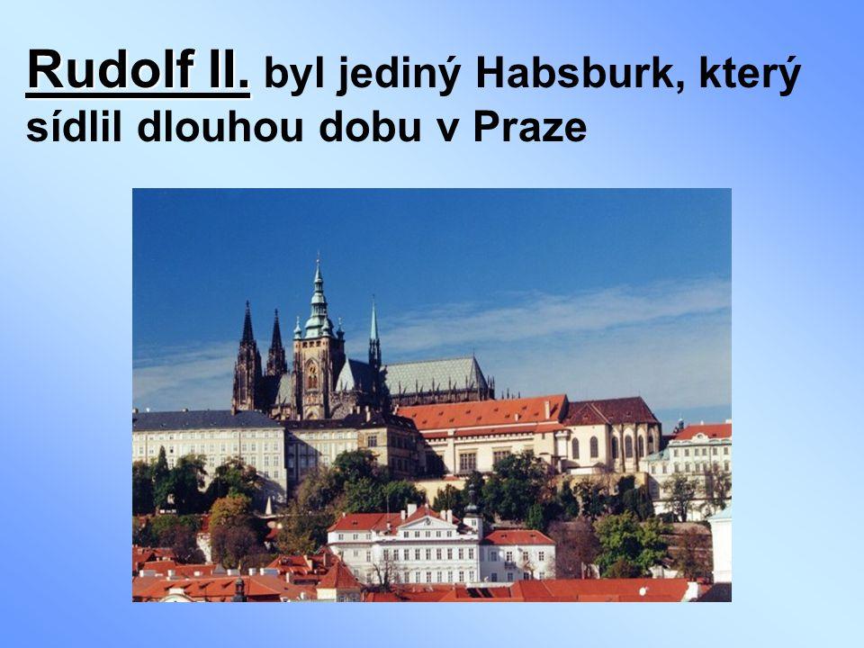Rudolf II. byl jediný Habsburk, který sídlil dlouhou dobu v Praze