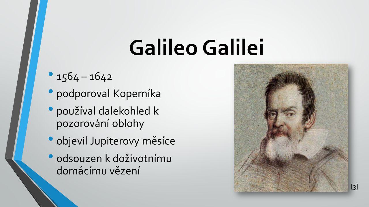 Galileo Galilei 1564 – 1642 podporoval Koperníka