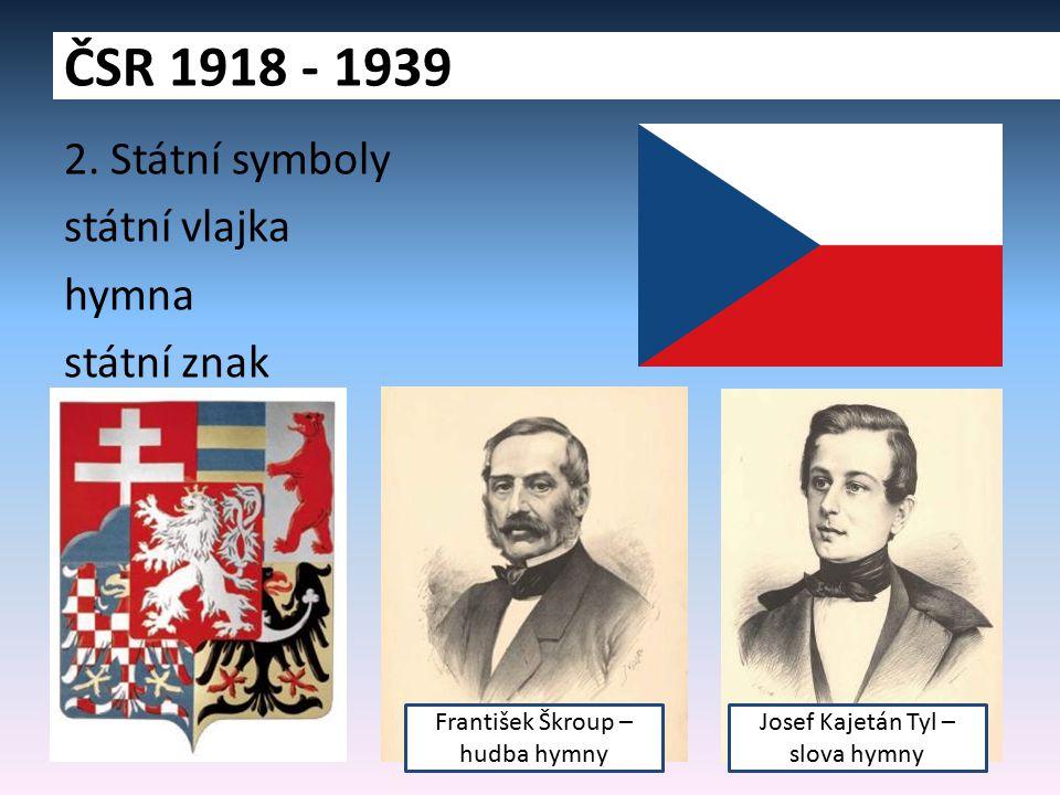 ČSR 1918 - 1939 2. Státní symboly státní vlajka hymna státní znak