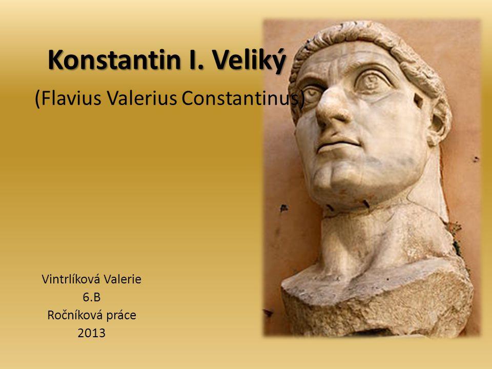 Konstantin I. Veliký (Flavius Valerius Constantinus)